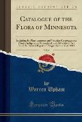 Catalogue of the Flora of Minnesota, Vol. 6: Including Its Phaenogamous and Vascular Cryptogamous Plants, Indigenous, Naturalized, and Adventive; Part
