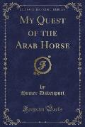 My Quest of the Arab Horse (Classic Reprint)