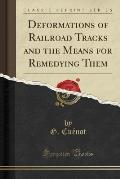 Deformations of Railroad Tracks and the Means for Remedying Them (Classic Reprint)