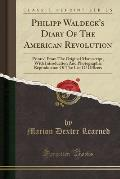 Philipp Waldeck's Diary of the American Revolution: Printed from the Original Manuscript, with Introduction and Photographic Reproduction of the List