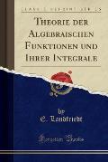 Theorie Der Algebraischen Funktionen: Und Ihrer Integrale (Classic Reprint)