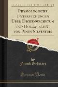 Physiologische Untersuchungen Uber Dickenwachstum Und Holzqualitat Von Pinus Silvestris (Classic Reprint)
