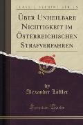 Uber Unheilbare Nichtigkeit Im Osterreichischen Strafverfahren (Classic Reprint)