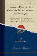 Rapports Presentes Au Congres International de Physique, Vol. 1: Reuni a Paris En 1900 Sous Les Auspices de La Societe Francaise de Physique; Question