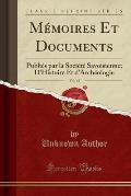 Memoires Et Documents, Vol. 45: Publies Par La Societe Savoisienne; D'Histoire Et D'Archeologie (Classic Reprint)