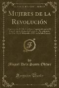 Mujeres de La Revolucion: Conferencias I y III de La Serie Organizada Por La M. Iltre, Junta de Damas de Barcelona, Pronunciadas Los Dias 14 y 2
