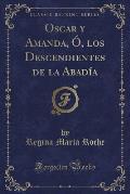 Oscar y Amanda, O, Los Descendientes de La Abadia (Classic Reprint)