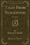 Tales from Blackwood, Vol. 5: New Series (Classic Reprint)