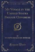 My Voyage in the United States Frigate Congress (Classic Reprint)
