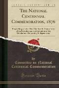 The National Centennial Commemoration, 1876: Proceedings on the One Hundredth Anniversary of the Introduction and Adoption of the Resolutions Respecti