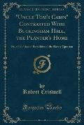 Uncle Tom's Cabin Contrasted with Buckingham Hall, the Planter's Home: Or, a Fair View of Both Sides of the Slavery Question (Classic Reprint)