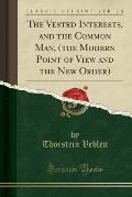 The Vested Interests, and the Common Man, (the Modern Point of View and the New Order) (Classic Reprint)
