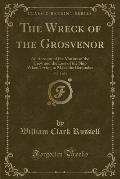 The Wreck of the Grosvenor, Vol. 1 of 3: An Account of the Mutiny of the Crew and the Loss of the Ship When Trying to Make the Bermudas (Classic Repri