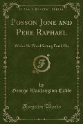 Posson Jone and Pere Raphael: With a Ne\ Word Setting Forth Ho (Classic Reprint)