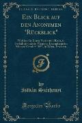 Ein Blick Auf Den Anonymen Ruckblick Welcher Fur Einen Vertrauten Kreis, in Verhaltnissmassig Wenigen Exemplaren in Monate October 1857, in Wien, Ersc