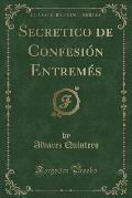 Secretico de Confesion Entremes (Classic Reprint)