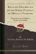 Relacion Descriptiva de Los Mapas, Planos,& de Mexico y Floridas: Existentes En El Archivo General de Indias (Classic Reprint)