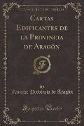 Cartas Edificantes de La Provincia de Aragon (Classic Reprint)