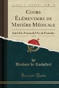 Cours Elementaire de Matiere Medicale, Vol. 1: Suivi D'Un Precies de L'Art de Formuler (Classic Reprint)