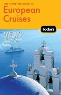 Fodor's the Complete Guide to European Cruises: A Cruise Lover's Guide to Selecting the Right Trip, with All the Best Ports of Call (Fodor's Complete Guide to European Cruises)