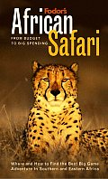 Fodors African Safari 1st Edition From Budget to Big Spending Where & How to Find the Best Big Game Adventure in Southern & Eastern Africa