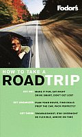 Fodors How To Take a Road Trip 1ST Edition