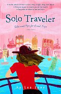 Solo Traveler: Tales and Tips for Great Trips, 1st Edition