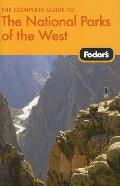 Fodor's the Complete Guide to the National Parks of the West (Fodor's the Complete Guide to the National Parks of the West)