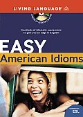 Easy American Idioms: Hundreds of Idiomatic Expressions to Give You an Edge in English (LL (R) ESL)