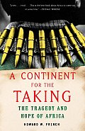 A Continent For The Taking: The Tragedy & Hope Of Africa by Howard W. French