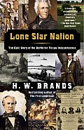 Lone Star Nation : the Epic Story of the Battle for Texas Independence (05 Edition)