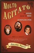 Molto Agitato The Mayhem Behind the Muisc at the Metropolitan Opera