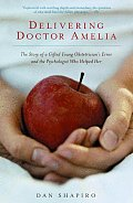 Delivering Doctor Amelia: The Story of a Gifted Young Obstetrician's Error and the Psychologist Whohelped Her