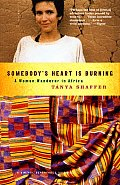 Somebodys Heart Is Burning A Woman Wanderer in Africa
