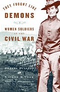 They Fought Like Demons: Women Soldiers in the Civil War Cover