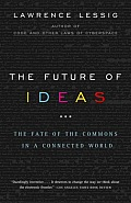 The Future of Ideas: The Fate of the Commons in a Connected World Cover