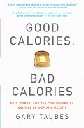 Good Calories, Bad Calories: Fats, Carbs, and the Controversial Science of Diet and Health (Vintage) Cover