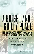 Bright & Guilty Place Murder Corruption & LAs Scandalous Coming of Age