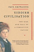 Yiddish Civilisation The Rise & Fall of a Forgotten Nation