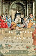 Closing of the Western Mind The Rise of Faith & the Fall of Reason