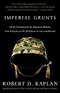 Imperial Grunts On the Ground with the American Military from Mongolia to the Philippines to Iraq & Beyond