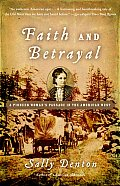 Faith & Betrayal A Pioneer Womans Passage in the American West