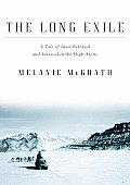 Long Exile A Tale of Inuit Betrayal & Survival in the High Arctic
