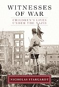 Witnesses Of War Childrens Lives Under the Nazis