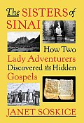 Sisters of Sinai How Two Lady Adventurers Discovered the Hidden Gospels