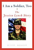 I Am A Soldier Too The Jessica Lynch Sto