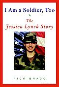 I Am a Soldier, Too: The Jessica Lynch Story Cover