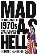 Mad as Hell The Crisis of the 1970s & the Rise of the Populist Right