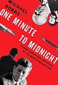 One Minute to Midnight Kennedy Khrushchev & Castro on the Brink of Nuclear War