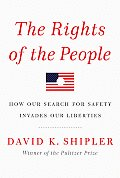 The Rights of the People: How Our Search for Safety Invades Our Liberties Cover